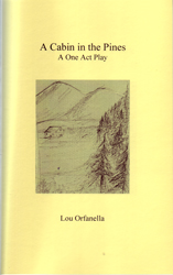 A Cabin in the Pines A One Act Play by Lou Orfanella