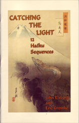 Catching The Light 12 Haiku Sequences by John Elsberg and Eric Greinke