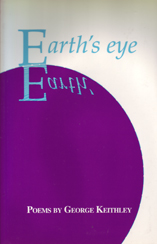 Earth's Eye Poems by George Keithley