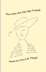 The Lines Are Not My Friends Poems by Stacia Fleegal