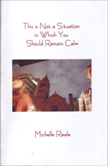 This is Not a Situation in Which You Should Remain Calm by Michelle Reale