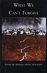 What We Can't Forgive Poems by Martina Reisz Newberry